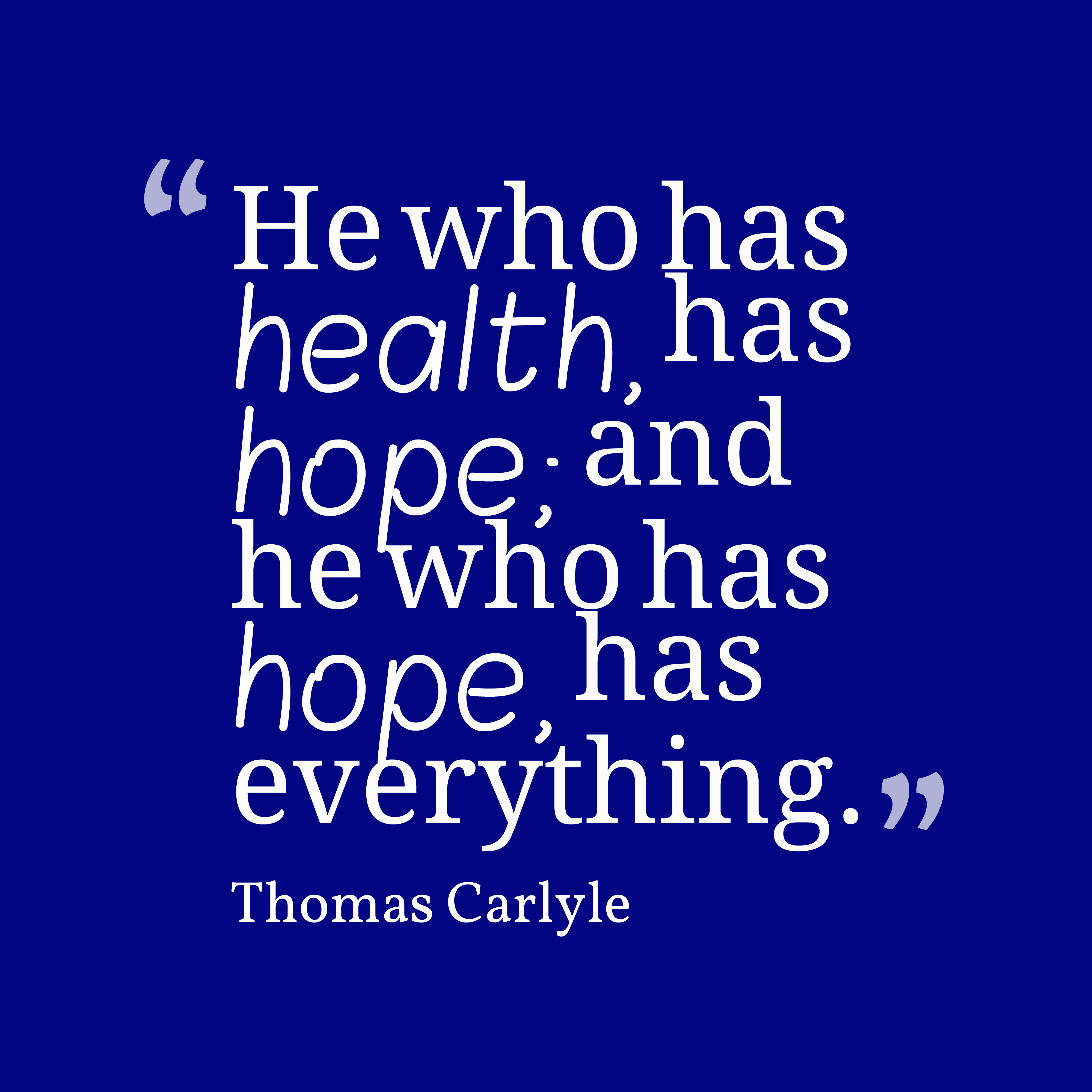 Quotes image of He who has health, has hope; and he who has hope, has everything.