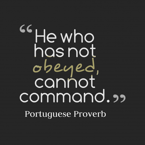 Portuguese Wisdom 's quote about Obey. He who has not obeyed,…