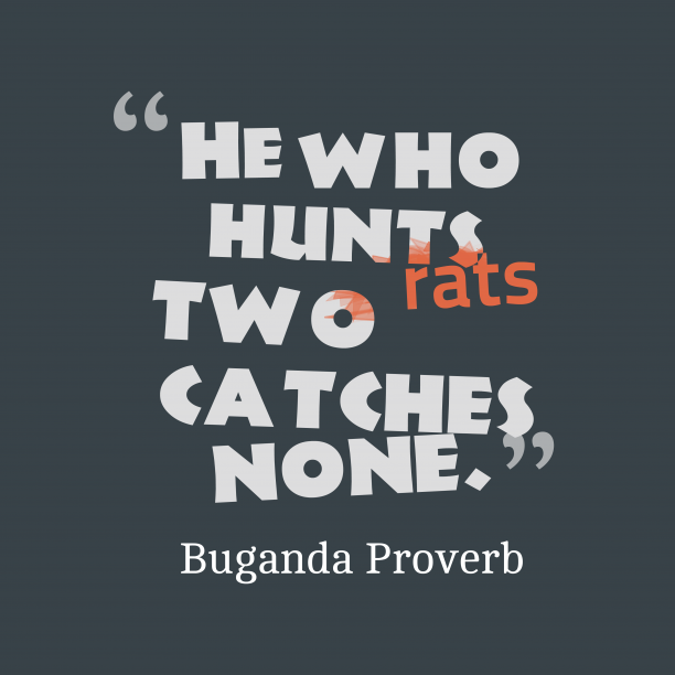 Buganda Wisdom 's quote about Rats. He who hunts two rats…