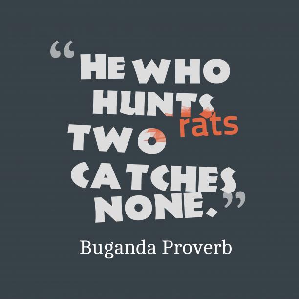 Buganda proverb about focus.