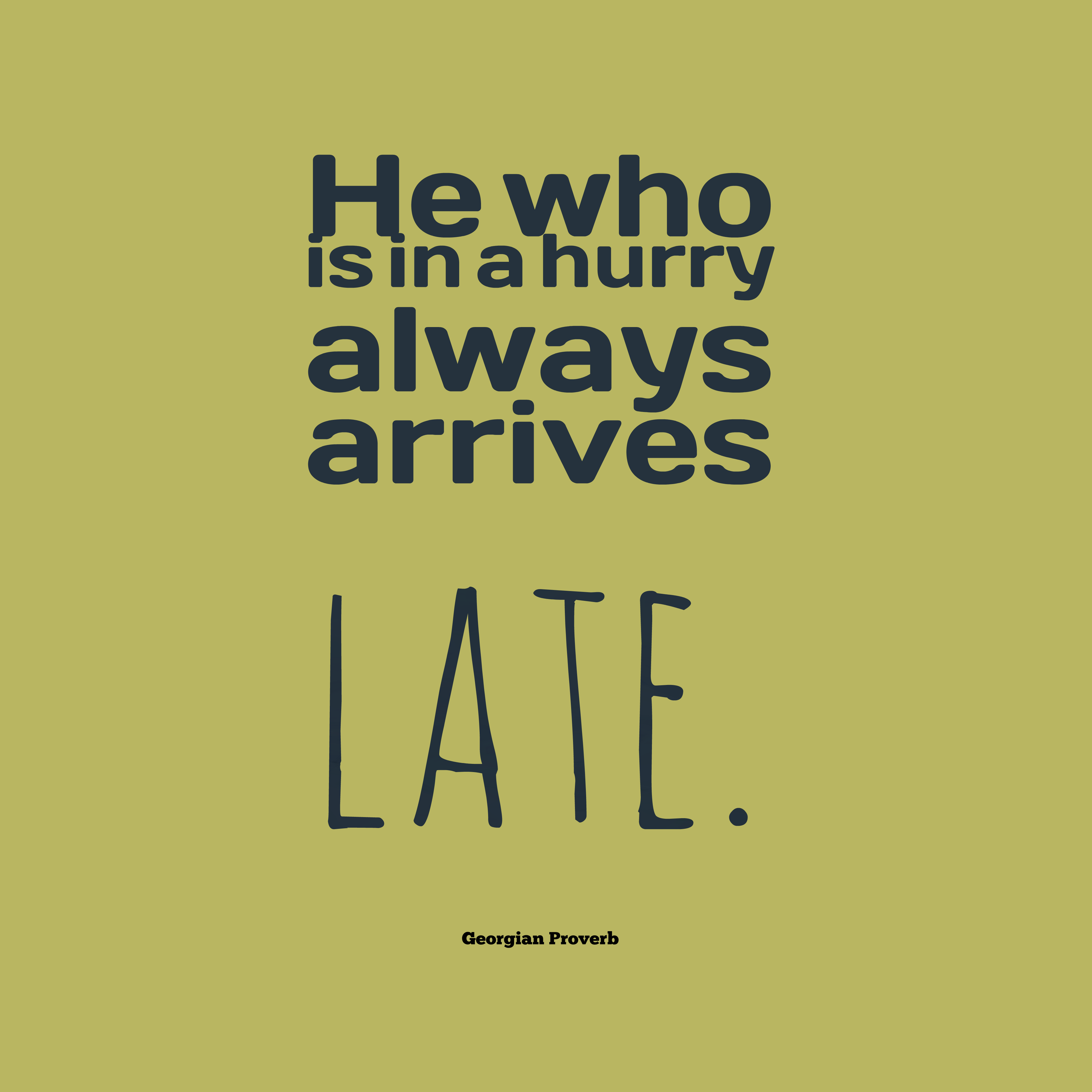 Quotes image of He who is in a hurry always arrives late.