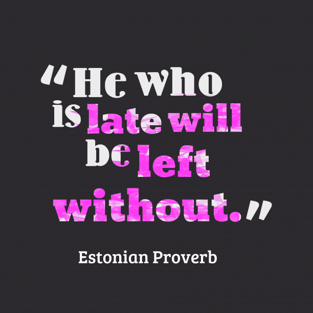 Estonian Wisdom 's quote about Late. He who is late will…