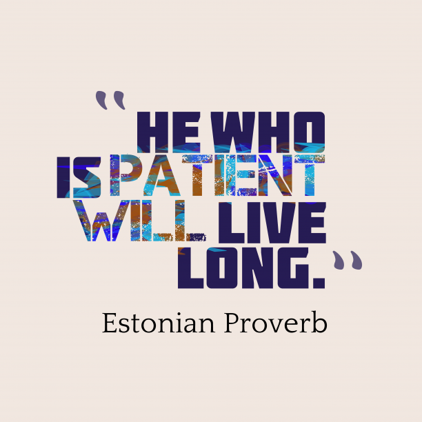 Estonian Wisdom 's quote about . He who is patient will…