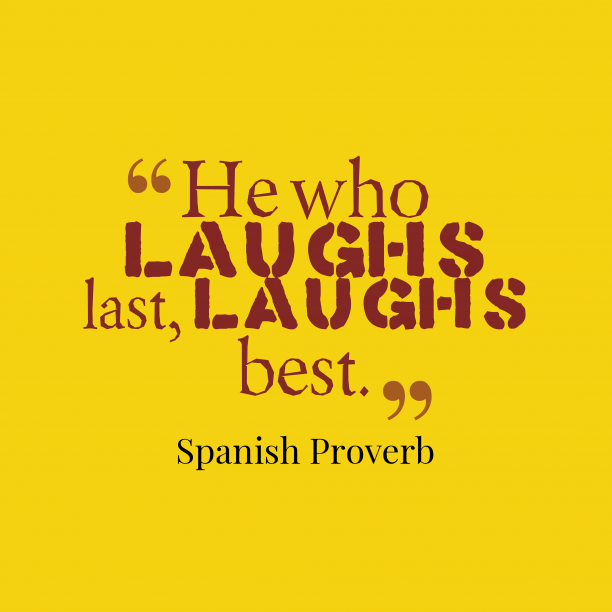 Spanish Wisdom 's quote about Laughs. He who laughs last, laughs…