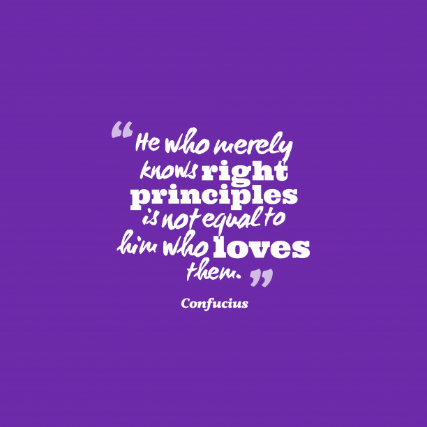 Confucius 's quote about . He who merely knows right…