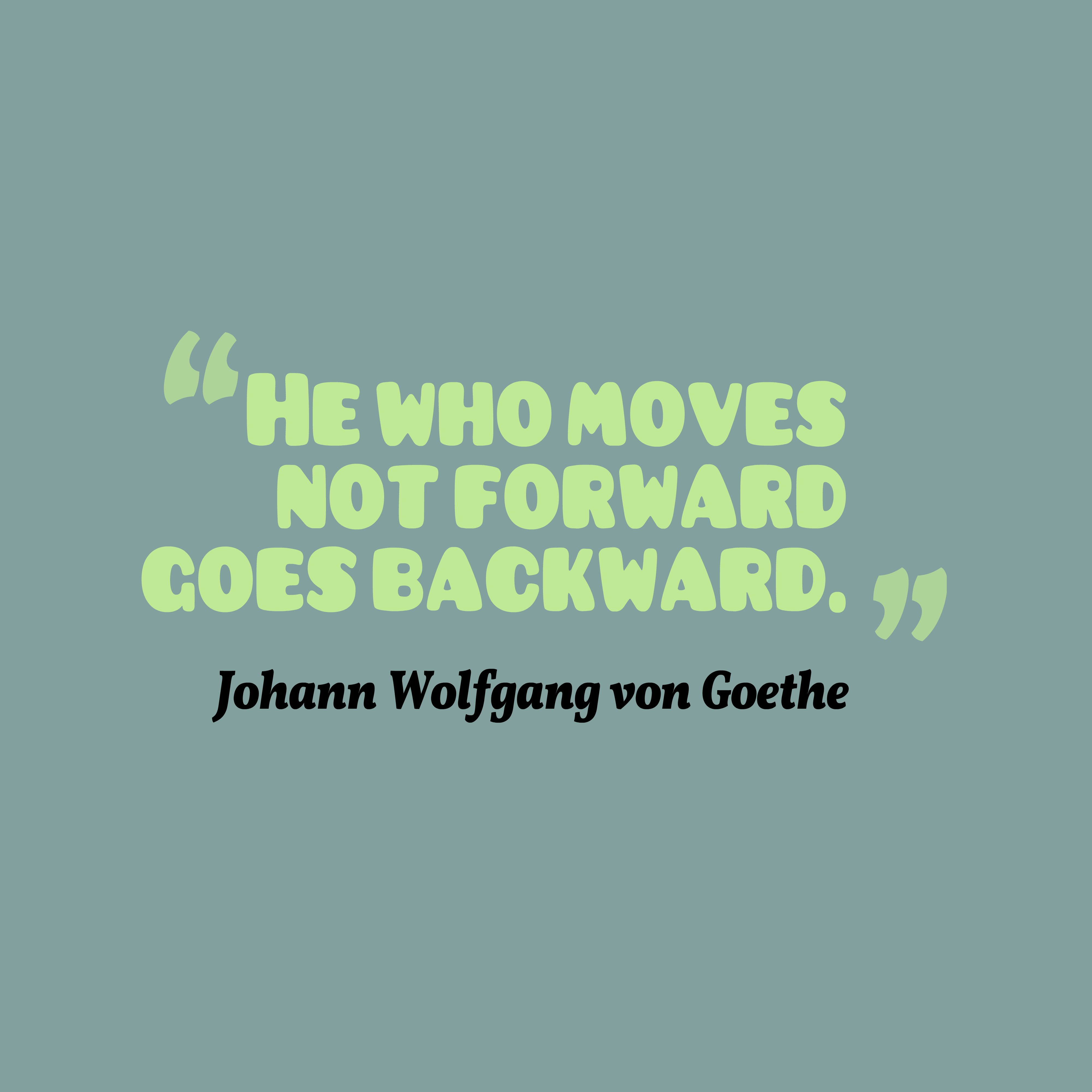Quotes image of He who moves not forward goes backward.