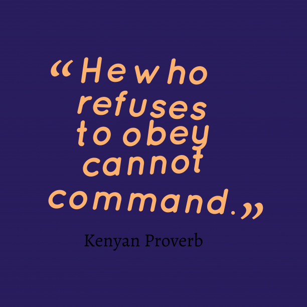 Kenyan Wisdom 's quote about . He who refuses to obey…