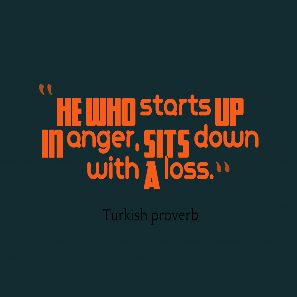 Turkish wisdom about anger.