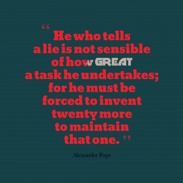 Alexander Pope 's quote about . He who tells a lie…