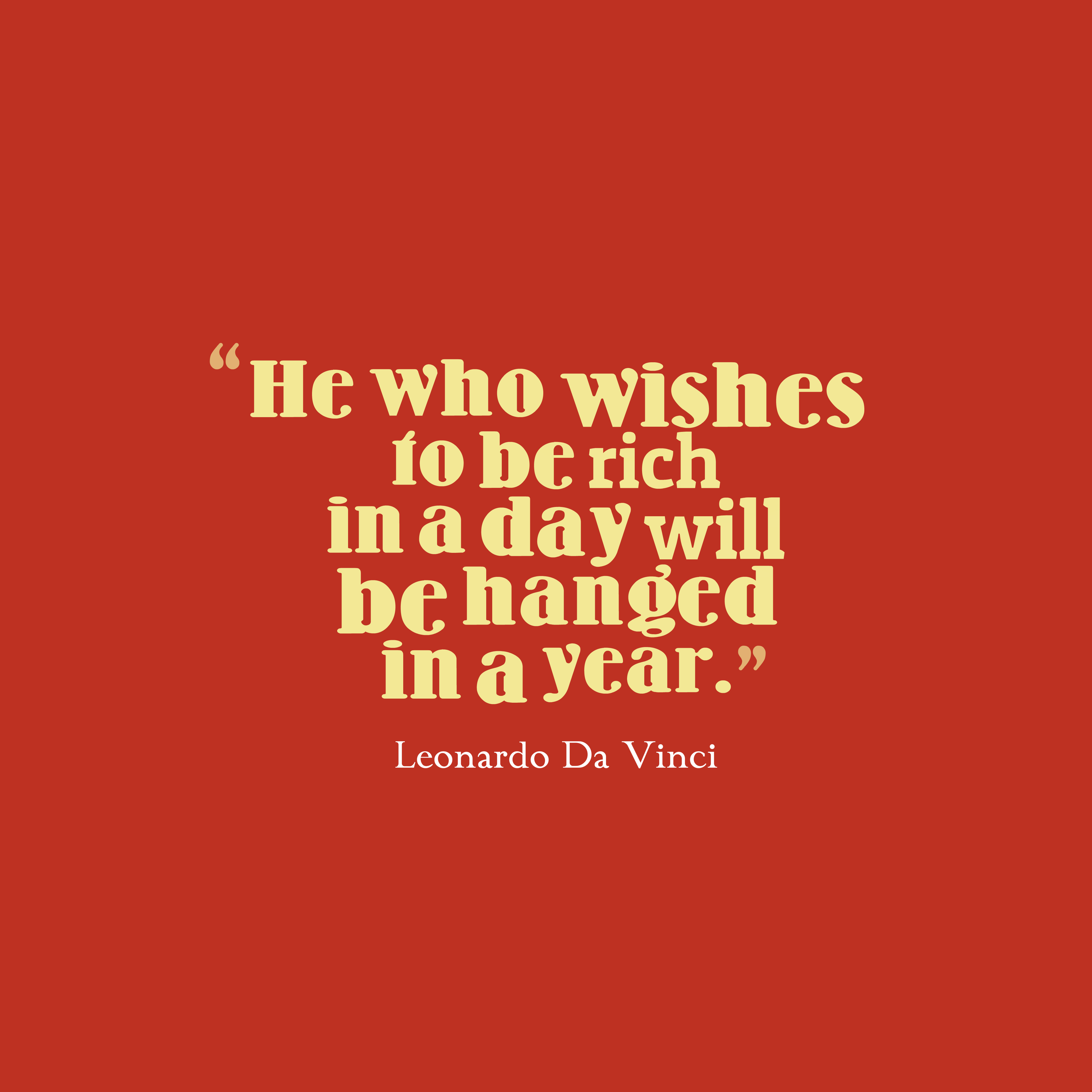 Quotes image of He who wishes to be rich in a day will be hanged in a year.
