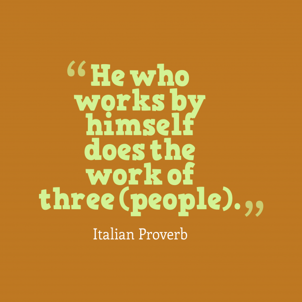 Italian Wisdom 's quote about . He who works by himself…