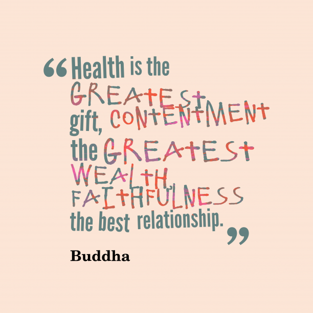 Buddha 's quote about . Health is the greatest gift,…