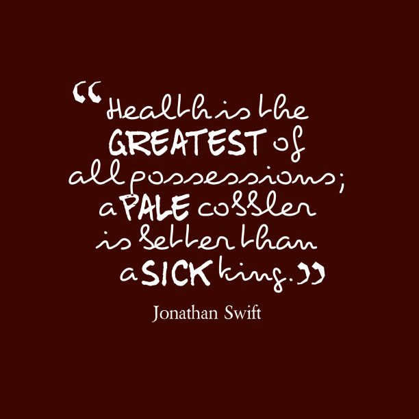 Jonathan Swift 's quote about health. Health is the greatest of…