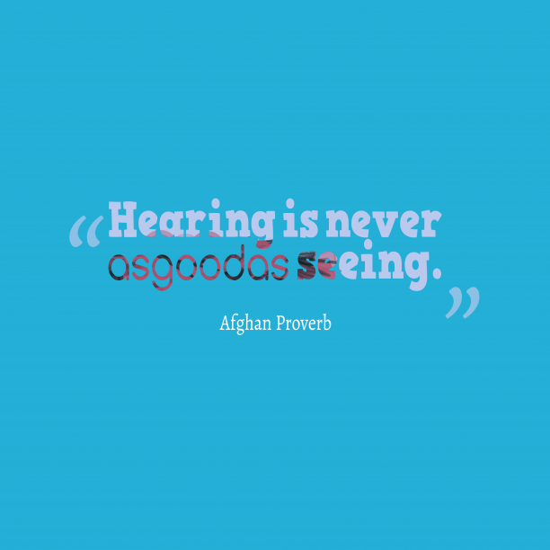 Afghan Wisdom 's quote about . Hearing is never as good…