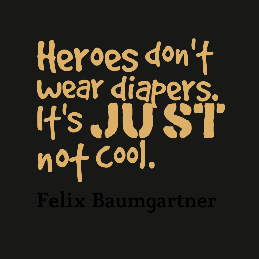 Felix Baumgartner quote about cool.