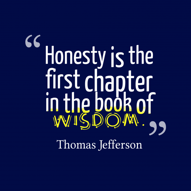 Thomas Jefferson 's quote about . Honesty is the first chapter…
