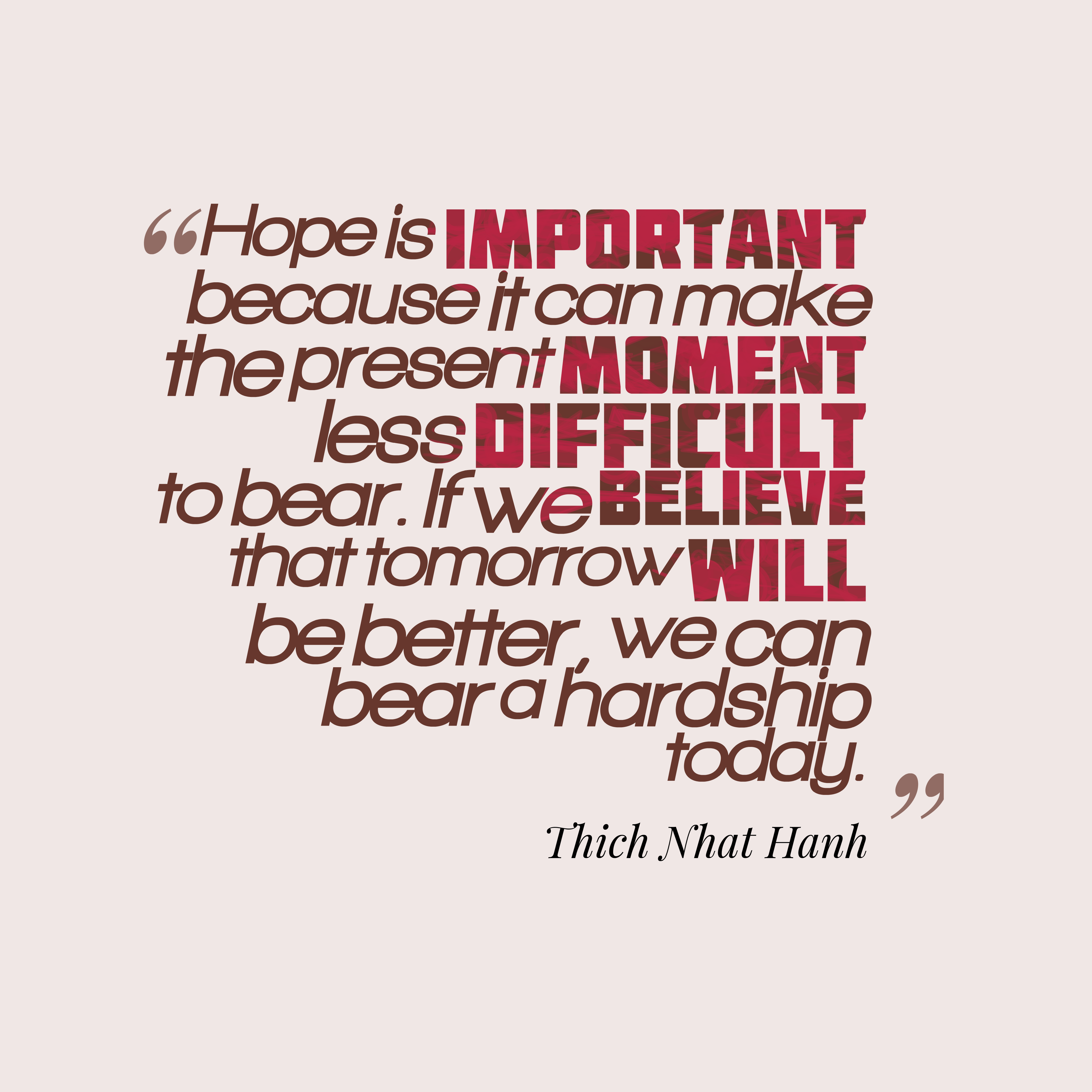Quotes image of Hope is important because it can make the present moment less difficult to bear. If we believe that tomorrow will be better, we can bear a hardship today.