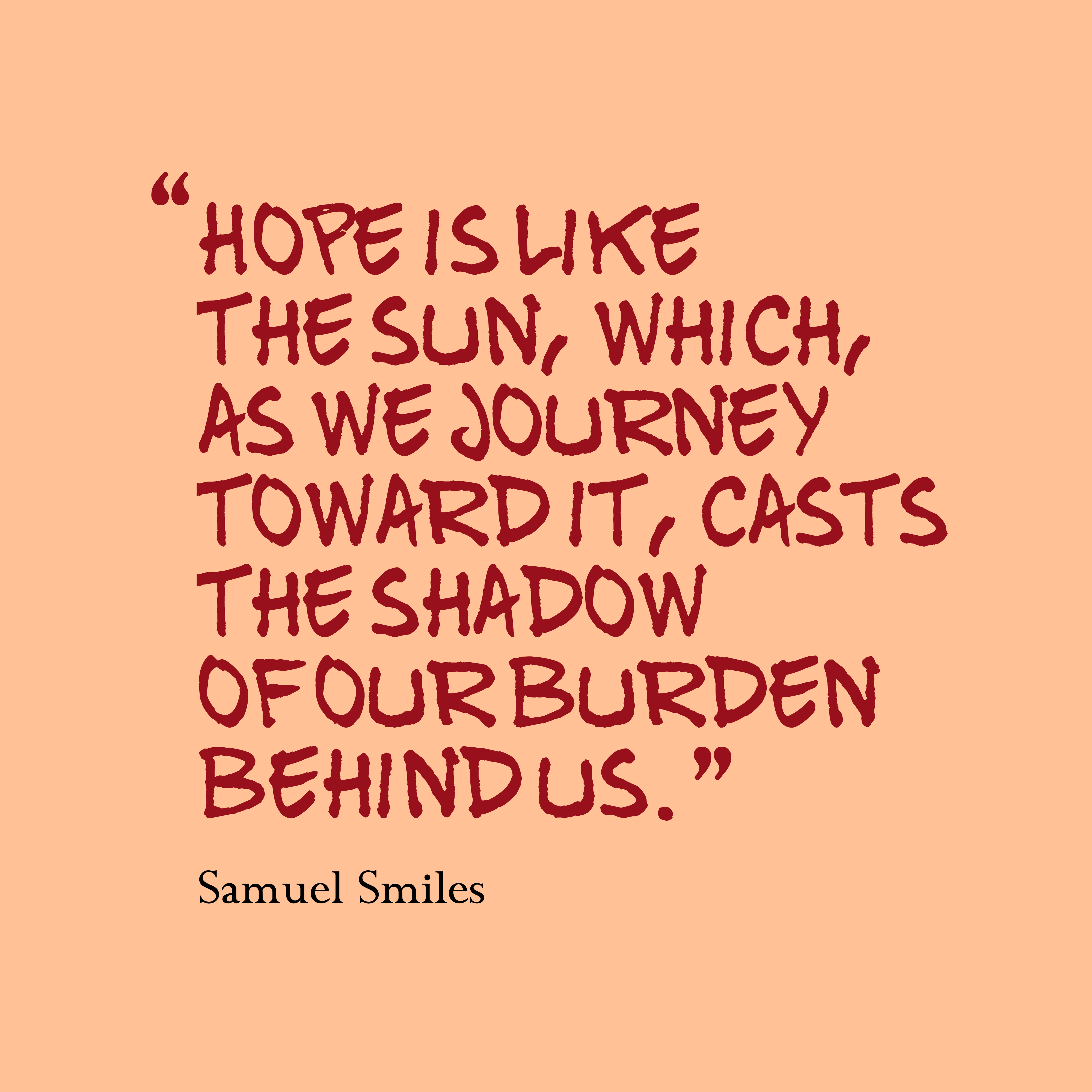 Quotes image of Hope is like the sun, which, as we journey toward it, casts the shadow of our burden behind us.