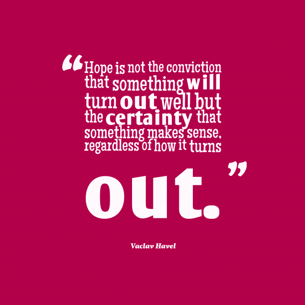 Vaclav Havel quote about hope.