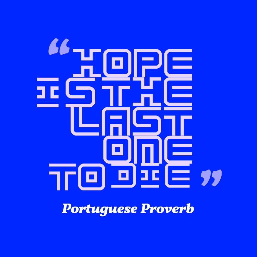 Portuguese proverb about hope.