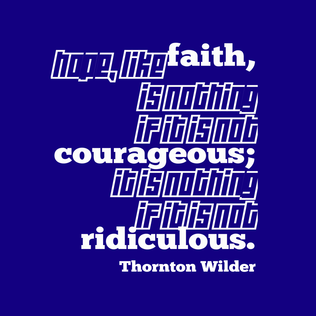 Thornton Wilder quote about hope.