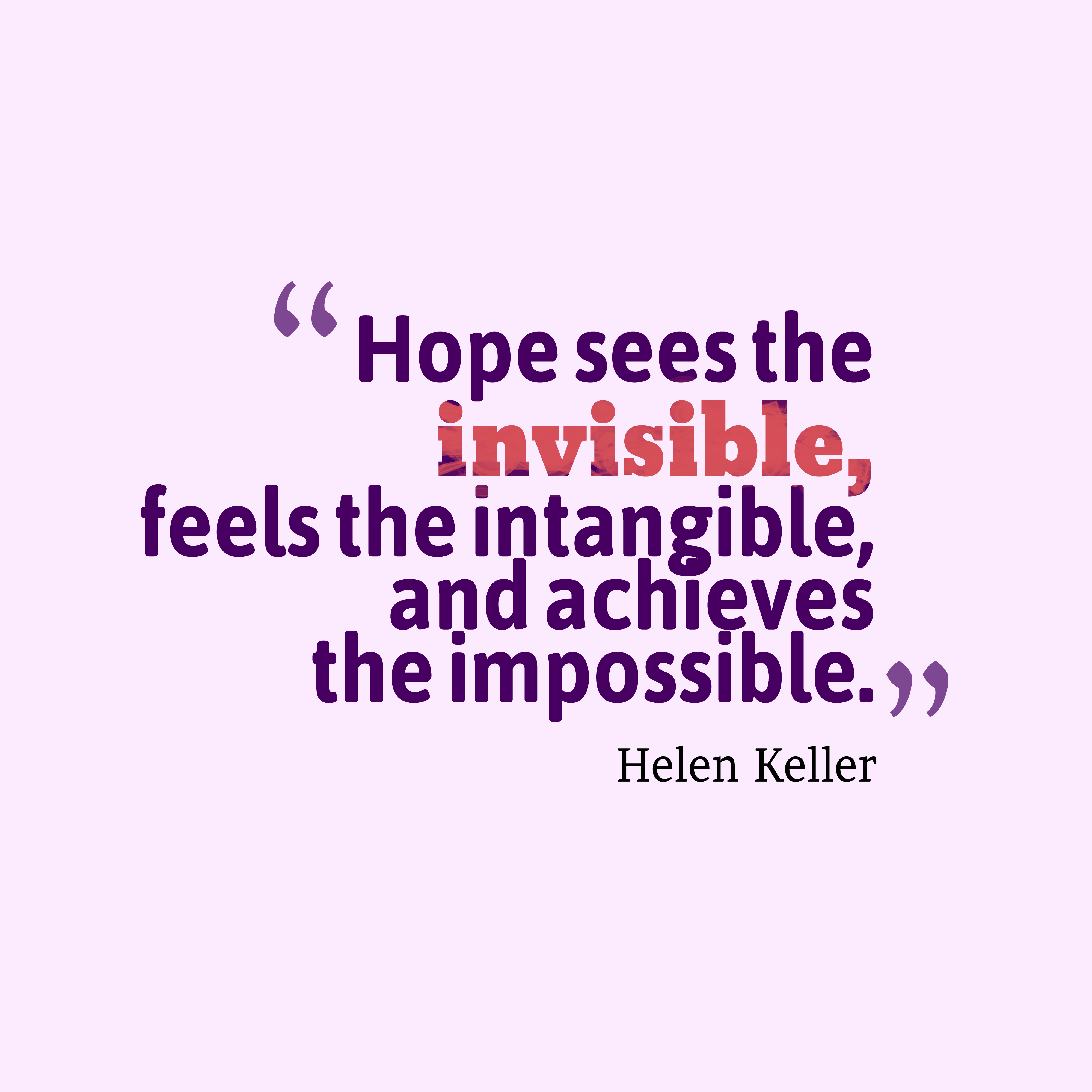 Quotes image of Hope sees the invisible, feels the intangible, and achieves the impossible.