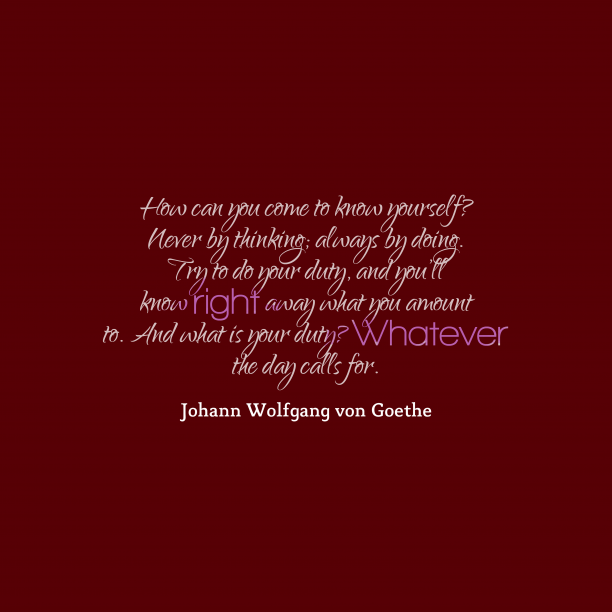 Johann Wolfgang Von Goethe quote about duty.