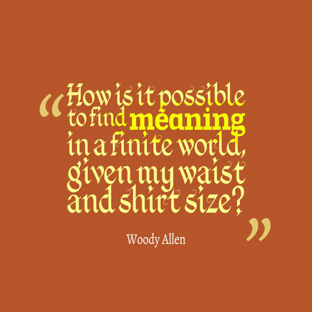 Woody Allen 's quote about world. How is it possible to…