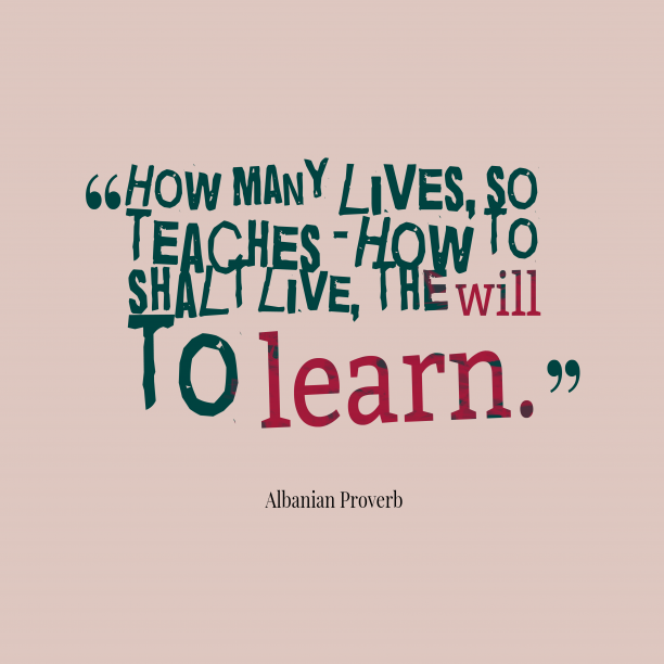 Albanian proverb about learn.