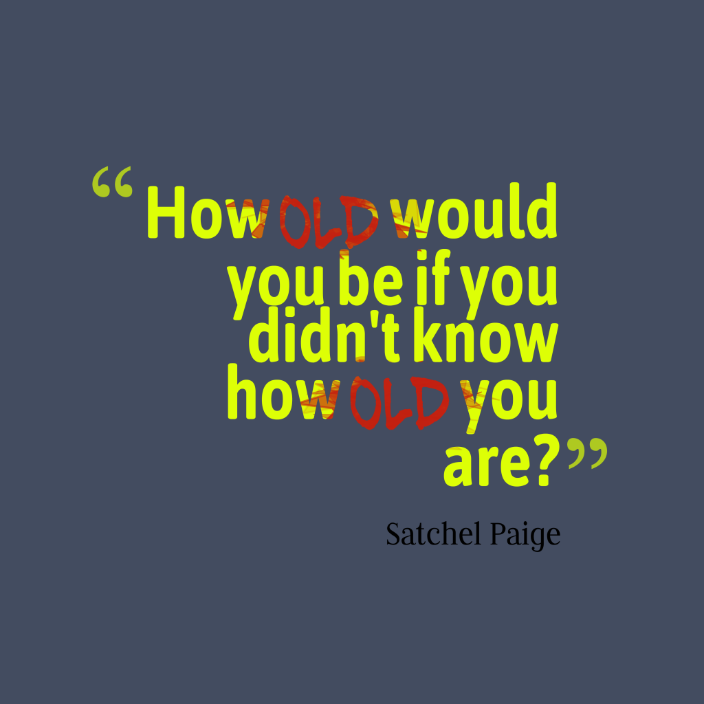 Satchel Paige quote about birthday.