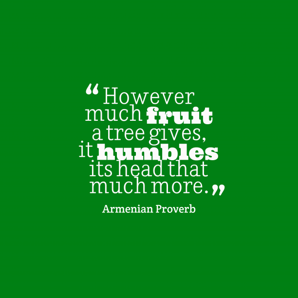 Armenian Wisdom 's quote about Humble. However much fruit a tree…
