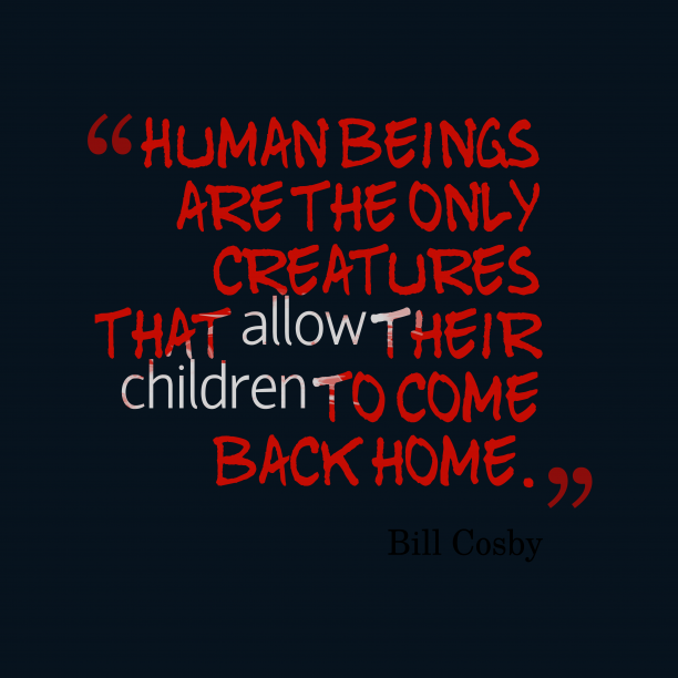 Bill Cosby 's quote about human. Human beings are the only…