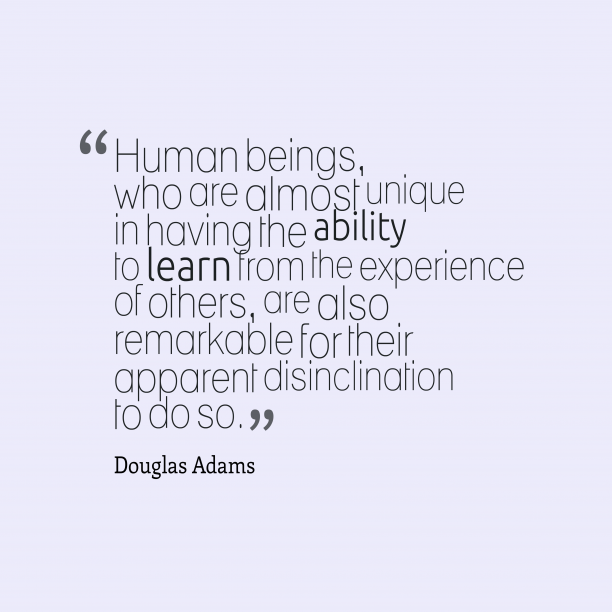 Douglas Adams 's quote about human,experience. Human beings, who are almost…