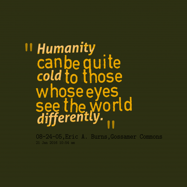 Gossamer Commons 's quote about humanity. Humanity can be quite cold…