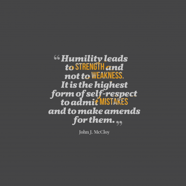 John J. McCloy 's quote about humility. Humility leads to strength and…
