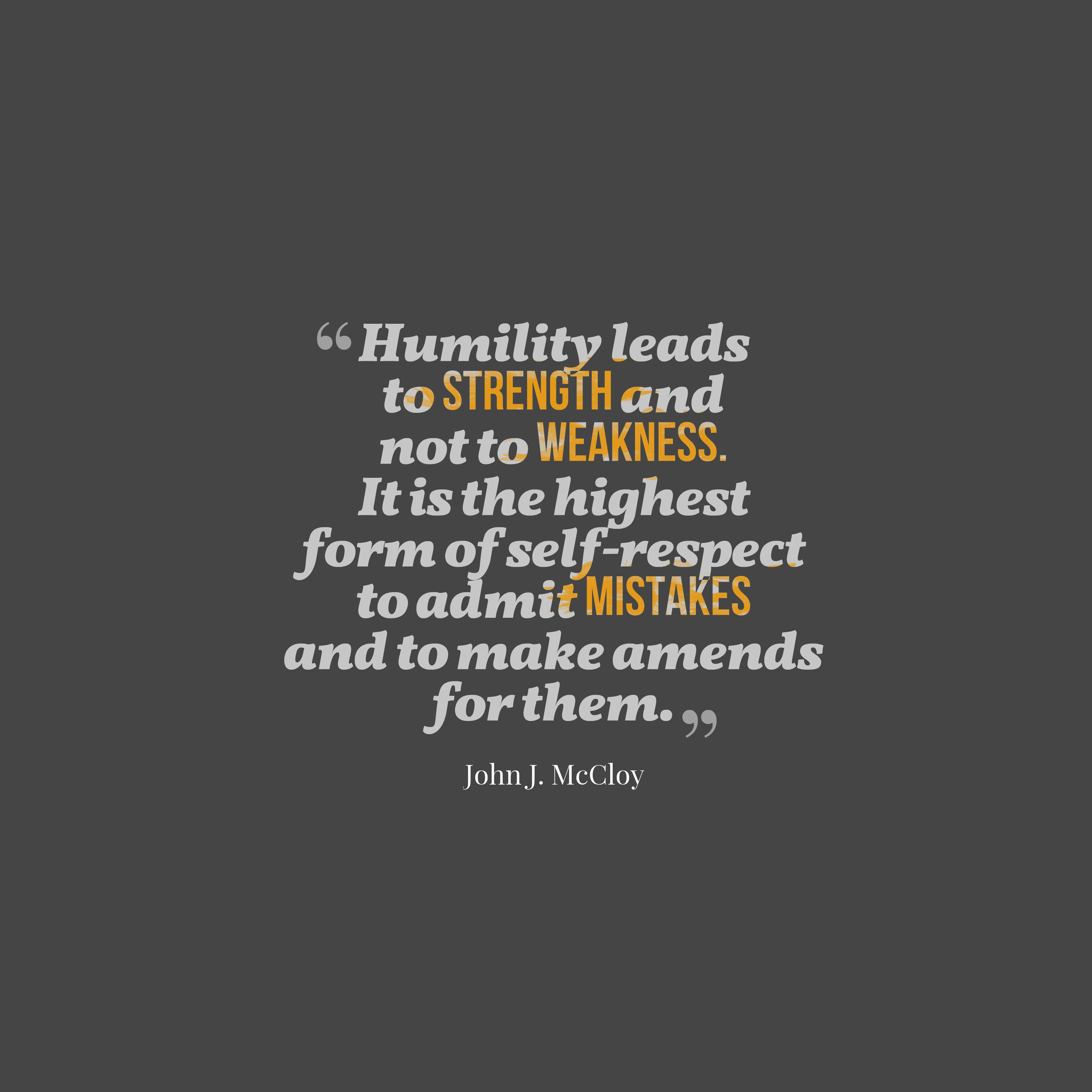 Quotes image of Humility leads to strength and not to weakness. It is the highest form of self-respect to admit mistakes and to make amends for them.