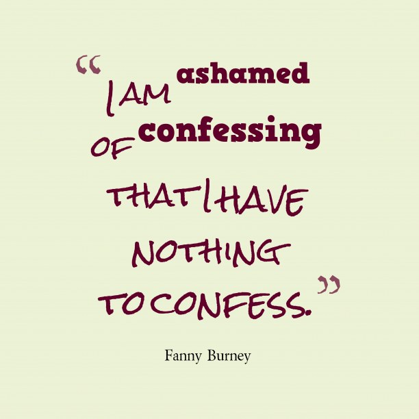 Fanny Burney 's quote about . I am ashamed of confessing…