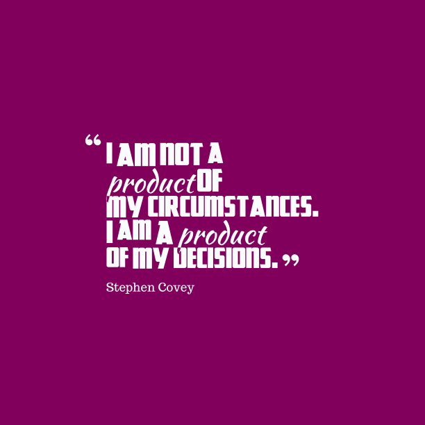 Stephen Covey 's quote about decision. I am not a product…