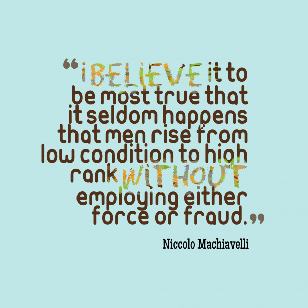 Niccolo Machiavelli 's quote about . I believe it to be…