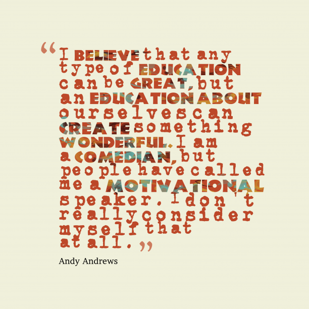 Andy Andrews quote about education.