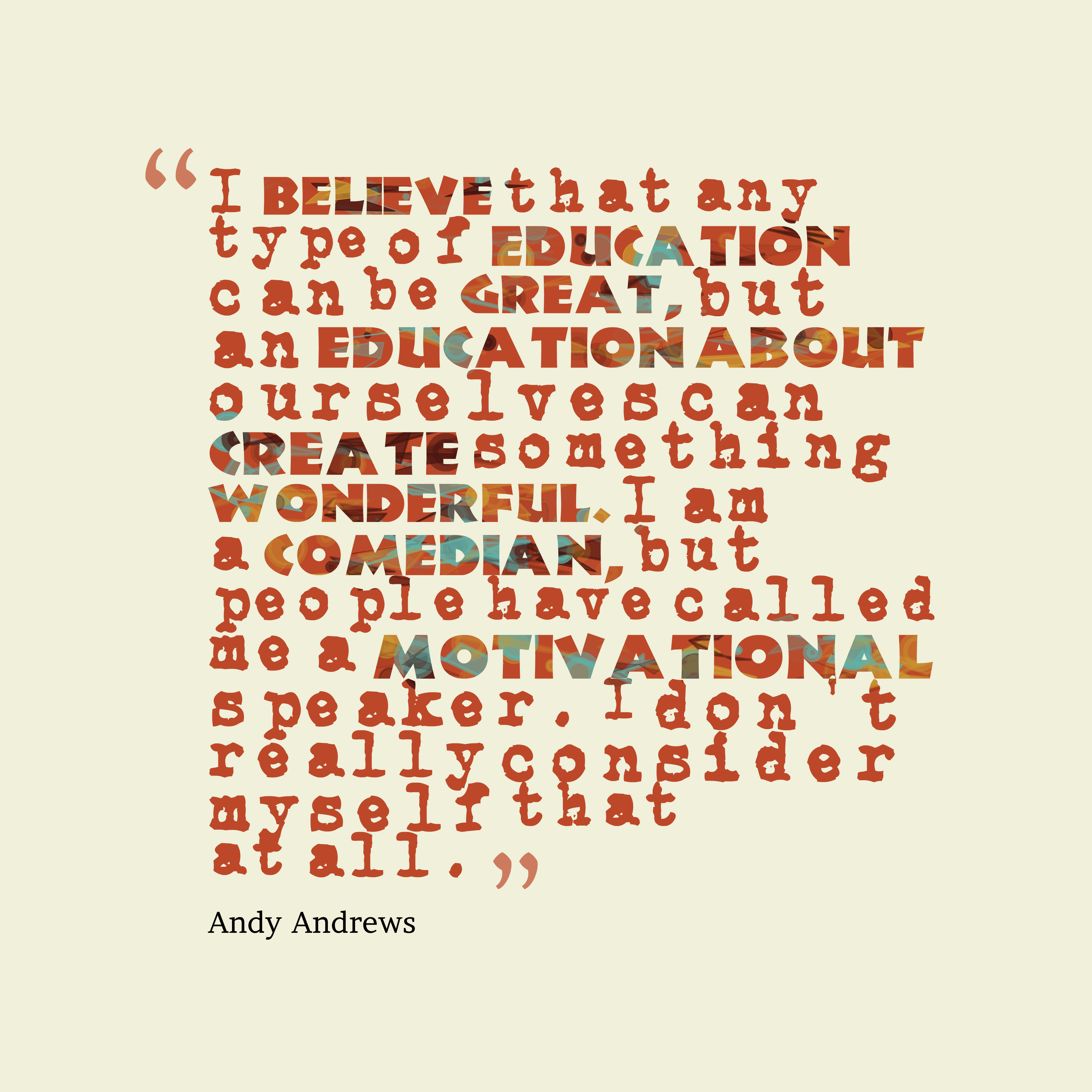 Quotes image of I believe that any type of education can be great, but an education about ourselves can create something wonderful. I am a comedian, but people have called me a motivational speaker. I don't really consider myself that at all.