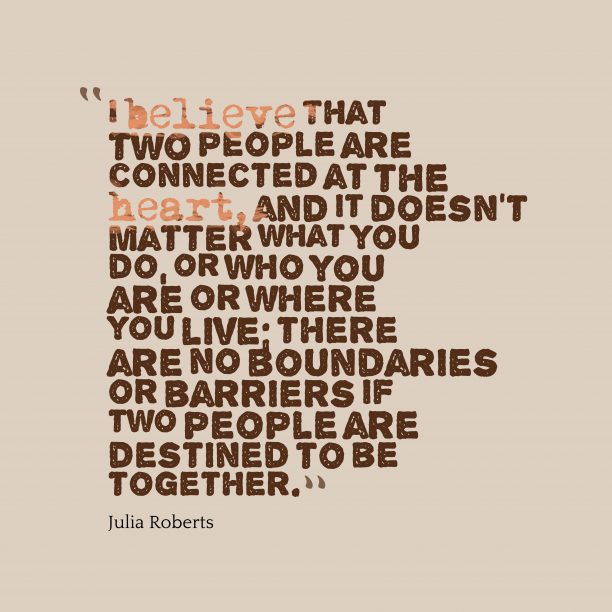 Julia Roberts 's quote about couple, love. I believe that two people…