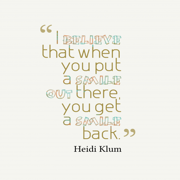 Heidi Klum 's quote about . I believe that when you…