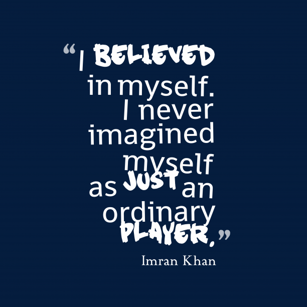 Imran Khan 's quote about . I believed in myself. I…