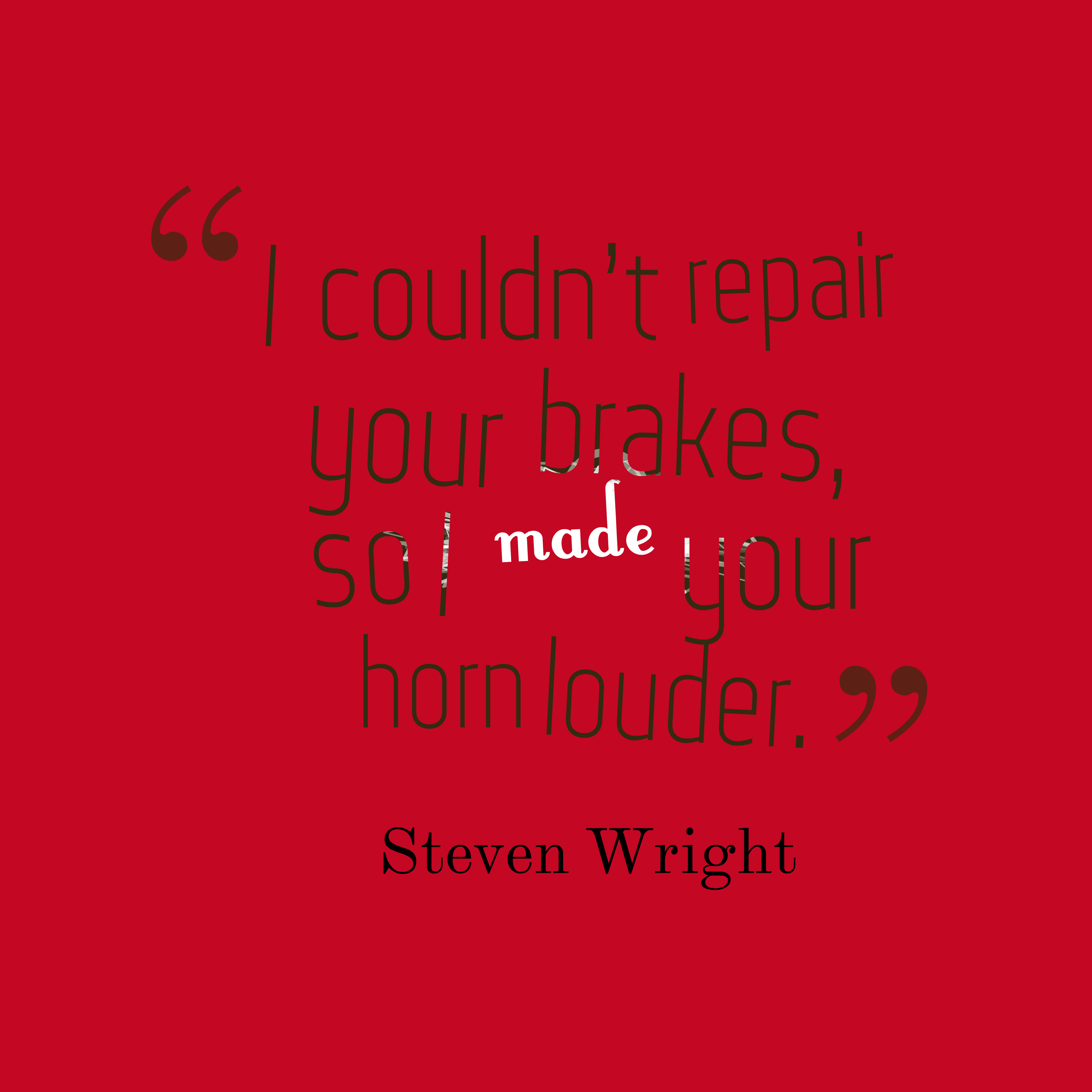 Quotes image of I couldn't repair your brakes, so I made your horn louder.