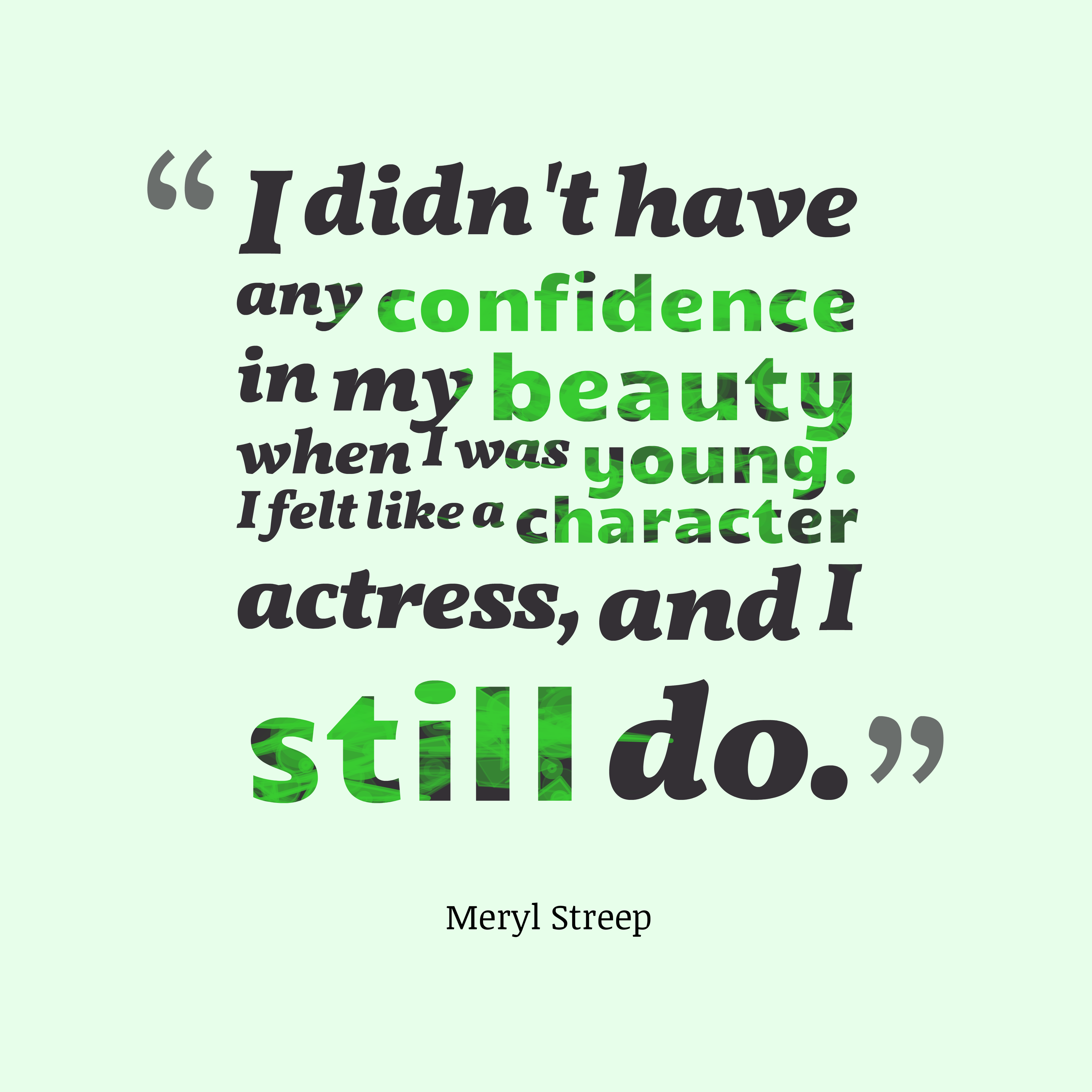 Quotes image of I didn't have any confidence in my beauty when I was young. I felt like a character actress, and I still do.