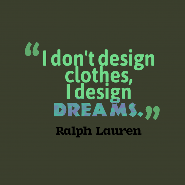 Ralph Lauren 's quote about . I don't design clothes, I…