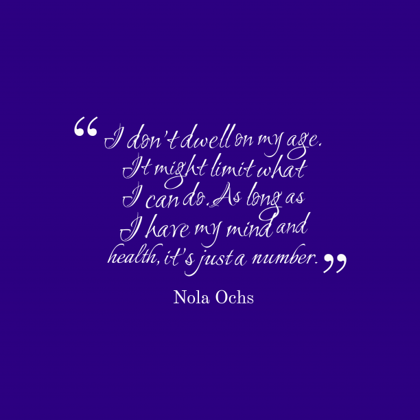 Nola Ochs 's quote about . I don't dwell on my…