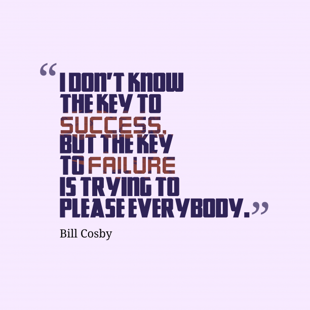 Bill Cosby 's quote about . I don't know the key…