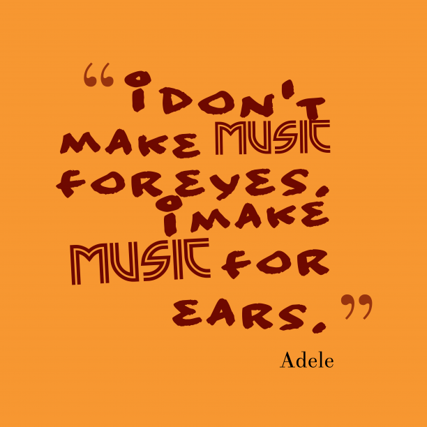 Adele 's quote about music. I don't make music for…